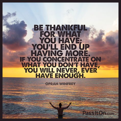 Credit-https://www.passiton.com/inspirational-quotes/7152-be-thankful-for-what-you-have-youll-end-up