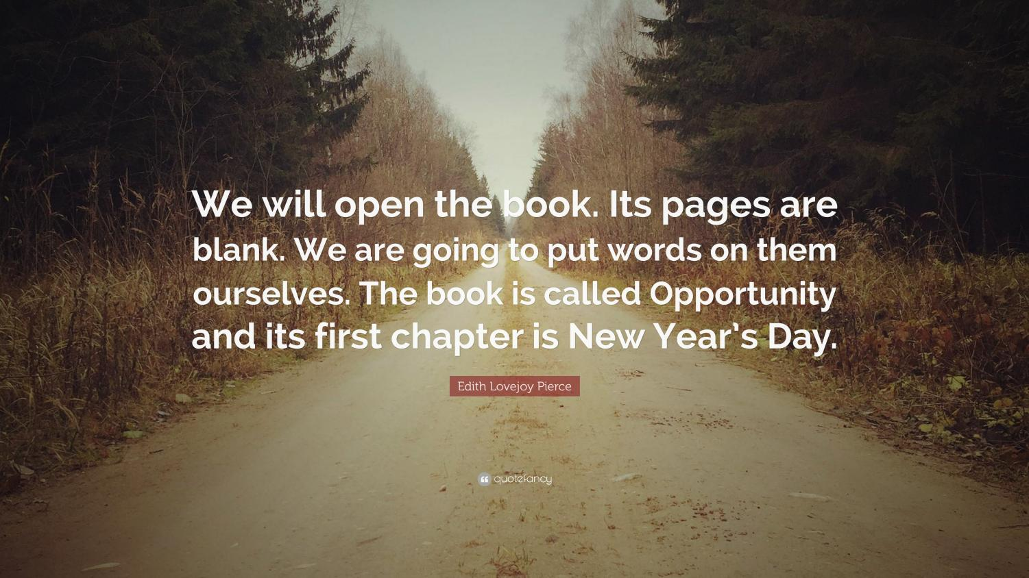 Photo Credit- https://quotefancy.com/quote/26088/Edith-Lovejoy-Pierce-We-will-open-the-book-Its-pages-are-blank-We-are-going-to-put-words